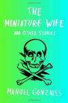 The Miniature Wife and Other Stories - Manuel  Gonzales