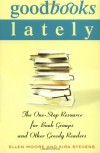 Good Books Lately: The One-Stop Resource for Book Groups and Other Greedy Readers - Ellen Moore, Kira Stevens