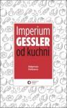 Imperium Gessler od kuchni - Małgorzata Pietkiewicz