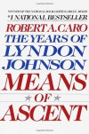 Means of Ascent (The Years of Lyndon Johnson) - Robert A. Caro