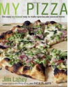 My Pizza: The Easy No-Knead Way to Make Spectacular Pizza at Home - Jim Lahey, Rick Flaste