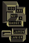 You Are Not a Gadget - Jaron Lanier