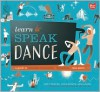 Learn to Speak Dance: A Guide to Creating, Performing & Promoting Your Moves - Ann-Marie Williams,  Jeff Kulak (Illustrator)