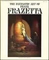 The Fantastic Art of Frank Frazetta: v. 1 - Frank Frazetta