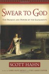 Swear to God The Promise and Power of the Sacraments - Scott Hahn