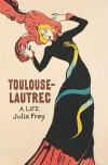 Toulouse-Lautrec: A Life - Julia Frey
