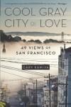 Cool Gray City of Love: 49 Views of San Francisco - Gary Kamiya
