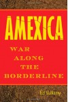 Amexica: War Along the Borderline - Ed Vulliamy