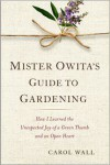 Mister Owita's Guide to Gardening: How I Learned the Unexpected Joy of a Green Thumb and an Open Heart - Carol Wall