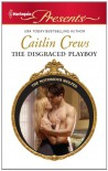 The Disgraced Playboy (Harlequin Presents) - Caitlin Crews