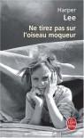 Ne tirez pas sur l'oiseau moqueur - Isabelle Stoïanov, Harper Lee Lee