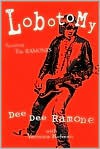 Lobotomy: Surviving the Ramones - Dee Dee Ramone, Legs McNeil, Veronica Kofman