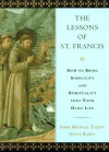 The Lessons of Saint Francis: A Monk's Guide to Daily Life - John Michael Talbot;Steve Rabey