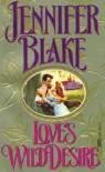 Love's Wild Desire - Jennifer Blake