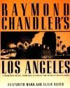 Raymond Chandler's Los Angeles - Alain Silver, Elizabeth Ward