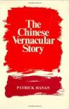 The Chinese Vernacular Story - Patrick Hanan