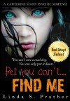 Bet you can't... FIND ME (Catherine Mans' Suspense) - Linda S. Prather, Rosemary Fifield