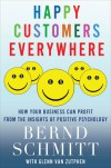 Happy Customers Everywhere: How Your Business Can Profit from the Insights of Positive Psychology - Glenn Van Zutphen, Bernd Schmitt