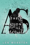The Solution to Unrequited - Len  Webster