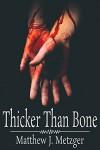 Thicker Than Bone - Matthew J. Metzger