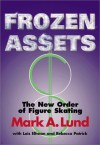 Frozen Assets: The New Order of Figure Skating - Mark Lund