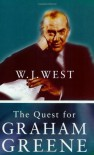 The Quest For Graham Greene - W J West