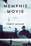Memphis Movie: A Novel - Corey Mesler
