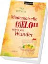Mademoiselle Melon erlebt ein Wunder: Roman - Ben Bennett