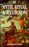 Myth Ritual and Religion Volume 1 - Andrew Lang