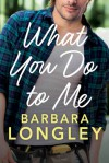 What You Do to Me - Barbara Longley