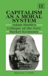 Capitalism As a Moral System: Adam Smith's Critique of the Free Market Economy - Spencer J. Pack