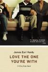 Love the One You're With: A B-Boy Blues Novel - James Earl Hardy