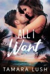 All I Want (Paradise Beach #2) - Tamara Lush