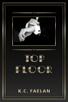 Top Floor - K.C. Faelan
