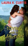 Toying with His Affections: A Goody's Goodies Novel - Laura K. Curtis