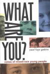 What Are You?: Voices of Mixed-Race Young People - Pearl Fuyo Gaskins