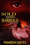Sold Into Marriage: Escaping a Monster - Pamesh Gates