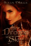 Her Dragon To Slay - Julia Mills