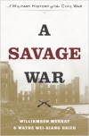 A Savage War: A Military History of the Civil War - Williamson Murray, Wayne Wei-siang Hsieh