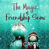 The Magic of Friendship Snow - Andi Cann