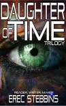 Daughter of Time Trilogy: Reader, Writer, Maker - Erec Stebbins