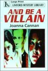 And Be A Villain - Joanna Cannan