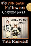 2 Bee or not 2 Bee:  430 PUN-tastic Halloween Costume Ideas (Kindle Edition) - Vickie Mendenhall