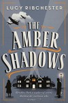 The Amber Shadows: A Novel - Lucy Ribchester