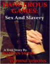 Dangerous Games: Sex and Slavery - Damian Swiss,  Daphne Simons