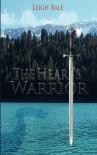The Heart's Warrior - Leigh Bale