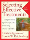 Selecting Effective Treatments: A Comprehensive,  Systematic Guide to Treating Mental Disorders - Linda Seligman;Lourie W. Reichenberg