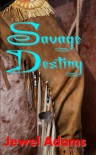 Savage Destiny [The Story of Blackhawk and Cali] - Jewel   Adams