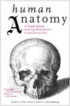 Human Anatomy: A Visual History from the Renaissance to the Digital Age - Benjamin A. Rifkin, Michael J. Ackerman