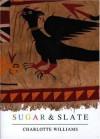 Sugar and Slate - Charlotte Williams